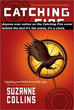 """WHOA! MIND BLOWING! """"Anyone ever notice on the Catching Fire cover behind the bird it's the arena...it's a clock?"""""""