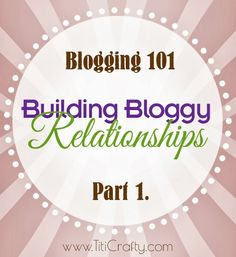 TitiCrafty by Camila: Blogging 101: Building Bloggy Relationships Part 1.
