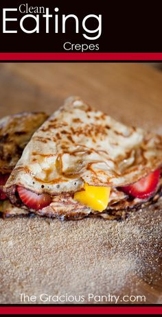 Clean Eating Crepes. A wonderfully delicious and fantastically healthy way to enjoy this classic favorite!