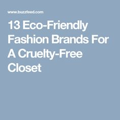 13 Eco-Friendly Fashion Brands For A Cruelty-Free Closet
