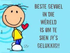 Beste gevoel in die wêreld is om te sien jy's gelukkig!! Wisdom Quotes, Quotes To Live By, Me Quotes, Qoutes, Goeie More, Afrikaans Quotes, Dutch Quotes, Quotes About Motherhood, Faith In Love