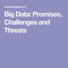 Big Data: Promises, Challenges and Threats