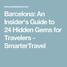 Barcelona: An Insider's Guide to 24 Hidden Gems for Travelers - SmarterTravel