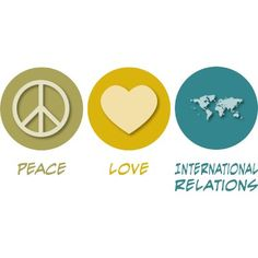 peace, love and international relations
