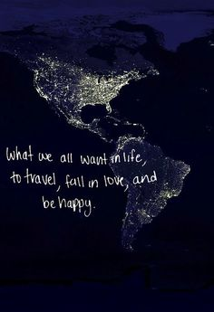 Travel,fall in love,be happy! I've found 2/3! Love will come when the time is right and make the travel 100% better