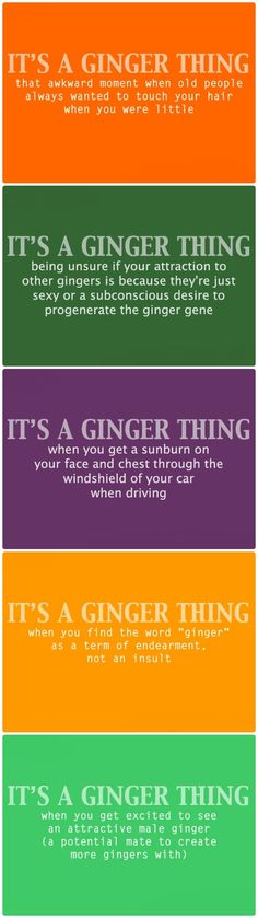 it's a ginger thingh