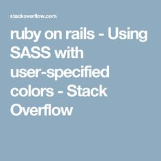 ruby on rails - Using SASS with user-specified colors - Stack Overflow