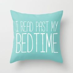 Buy I read past my bedtime. Throw Pillow by bookwormboutique. Worldwide shipping available at Society6.com. Just one of millions of high quality products available.