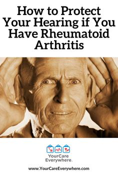 Rheumatoid arthritis can harm more than joints – it can damage your hearing, too.