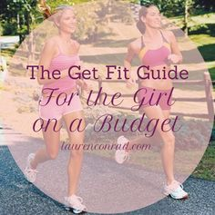 The Get Fit Guide for the Girl on a Budget read this if you want to shape up without spending a dime!