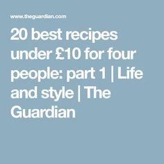 20 best recipes under £10 for four people: part 1 | Life and style | The Guardian
