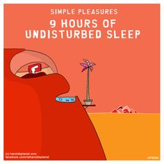 SIMPLE PLEASURES: 9 HOURS OF UNDISTURBED SLEEP