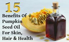 15 Health Benefits Of pumpkin Seed Oil For Skin, Hair And Health