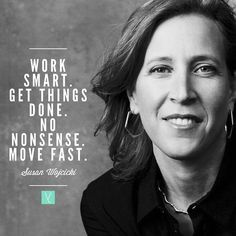 Work smart. Get things done. No nonsense. Move fast.  Susan Wojcicki __ Leadership Vignette: Susan Wojcicki CEO of YouTube __ A powerful woman in advertising was one of Googles 16th employees. __ the backstory __ Often times when we think of gigantic companies the likes of Google and Apple we cant help but imagine their huge lively corporate headquarters busily occupied with thousands of workers going about their daily grind working on the next big thing. Such companies have a huge influence…