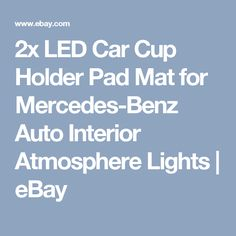 2x LED Car Cup Holder Pad Mat for Mercedes-Benz Auto Interior Atmosphere Lights  | eBay
