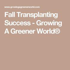 Fall Transplanting Success - Growing A Greener World®