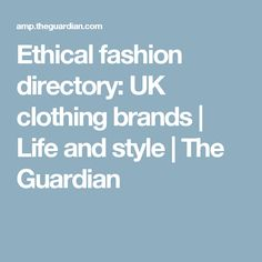 Ethical fashion directory: UK clothing brands | Life and style | The Guardian