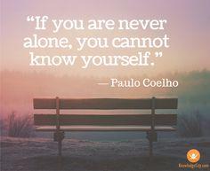 """If you are never alone, you cannot know yourself."" #paulcoelho #quoteoftheday #wordsofwisdom #independence"