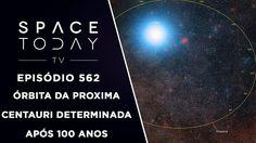 Órbita da Proxima Centauri Determinada Após 100 Anos - Space Today TV Ep...