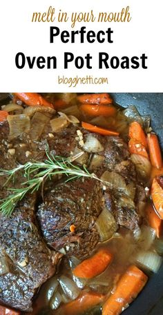 We call it melt in your mouth perfect oven pot roast for a reason.  The meat is slow cooked in the oven with carrots and onions until the meat is fall-apart-