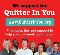 We support the Quitter In You. Find tools, tips and support to help you quit smoking for good. Visit www.QuitterInYou.org