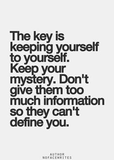 Keeping things to yourself is one of the best things you can do, don't overshare or overload your problems onto others. Everything in life needs a balance. #keeptoyourself #quote #mystery