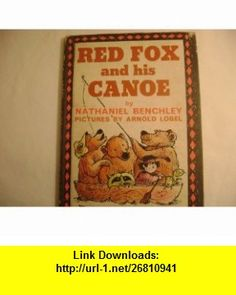 Red Fox and His Canoe Weekly Reader book Club Edition (I can read book) Nathaniel Benchley, Arnold Lobel ,   ,  , ASIN: B0007HV2Y4 , tutorials , pdf , ebook , torrent , downloads , rapidshare , filesonic , hotfile , megaupload , fileserve
