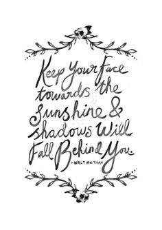 keep your face towards the sunshine / walt whitman quote