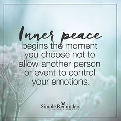 Inner peace begins the moment you choose not to allow another person or event to control your emotions. Inner peace begins the moment you choose not to allow another person or event to control your emotions. Spiritual Quotes, Wisdom Quotes, True Quotes, Great Quotes, Words Quotes, Quotes To Live By, Positive Quotes, Motivational Quotes, Inspirational Quotes