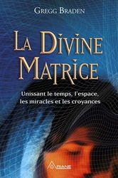 Divine matrice(La) par BRADEN, GREGG