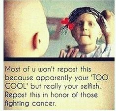 So sad for those who have cancer. But praying for those who have cancer and hoping that a view will be found. Maw Maw (previous winner's child) has cancer. Repost please. REPOST IT! We Are The World, In This World, Just In Case, Just For You, Bubbline, Faith In Humanity Restored, Stop Bullying, Sad Stories, Sweet Stories