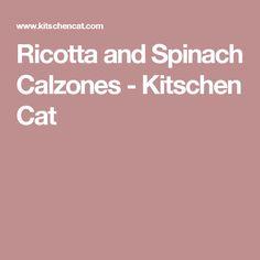 Ricotta and Spinach Calzones - Kitschen Cat