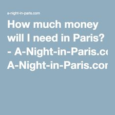 How much money will I need in Paris? - A-Night-in-Paris.com