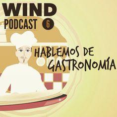 Wind Podcast 6: Hablemos de Gastronomía.  http://armandoruizr.com/2015/06/wind-podcast-6-hablemos-de-gastronomia/