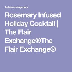 Rosemary Infused Holiday Cocktail | The Flair Exchange®The Flair Exchange®