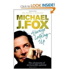 Always Looking Up - Michael J Fox. Wanna read this, I love this man.