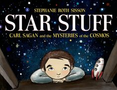 Star Stuff: Carl Sagan and the Mysteries of the Cosmos: Stephanie Roth Sisson: 9781596439603: Amazon.com: Books
