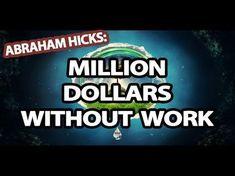 Abraham Hicks - Million Dollars Without Work - YouTube
