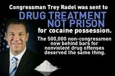 U.S. Rep. Trey Radel (R-FL) was caught with cocain but instead of being sent to jail like the rest of us regular citizens would he was sent to drug treatment