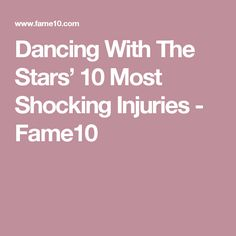 Dancing With The Stars' 10 Most Shocking Injuries - Fame10