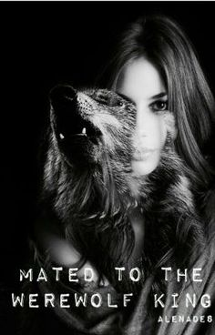 Mated to The Werewolf King (Now Completed) (on Wattpad) http://w.tt/1Q0xO6n #werewolf #Werewolf #amreading #books #wattpad