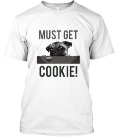 Funny Pug Must Get Cookie T Shirt #pug
