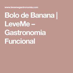 Bolo de Banana | LeveMe – Gastronomia Funcional