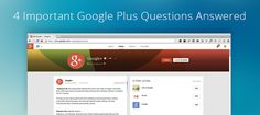 4 Important Google Plus Questions Answered | http://socialmouths.com/blog/2013/07/23/4-important-google-plus-questions-answered/