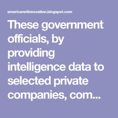 These government officials, by providing intelligence data to selected private companies, committed treason by conspiring to promote modern day Fascism in America behind the smoke screen of incessant false flags and national security.