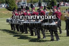 Well, I was in marching band and I loved it. (Drum line)