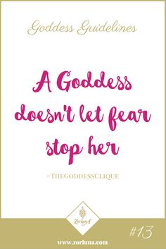 Goddess Guideline 13: A Goddess doesn't let fear stop her | Everybody has fears, they are a natural part of life. But that doesn't mean that they have to paralyse you from achieving your goals. Acknowledge they are there but remind yourself of what is waiting on the other side. Feel the fear and do it anyway! | Click here for more: http://the-zource.zorluna.com/goddess-guidelines/