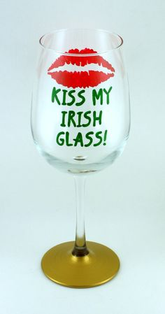 Kiss my IRISH GLASS, funny hand painted wine glass, Saint Patrick's Day