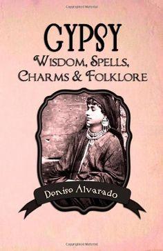 Gypsy Wisdom, Spells, Charms and Folklore by Denise Alvarado http://www.amazon.com/dp/1482061678/ref=cm_sw_r_pi_dp_oFyVvb1SV1E2X