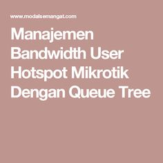 Manajemen Bandwidth User Hotspot Mikrotik Dengan Queue Tree